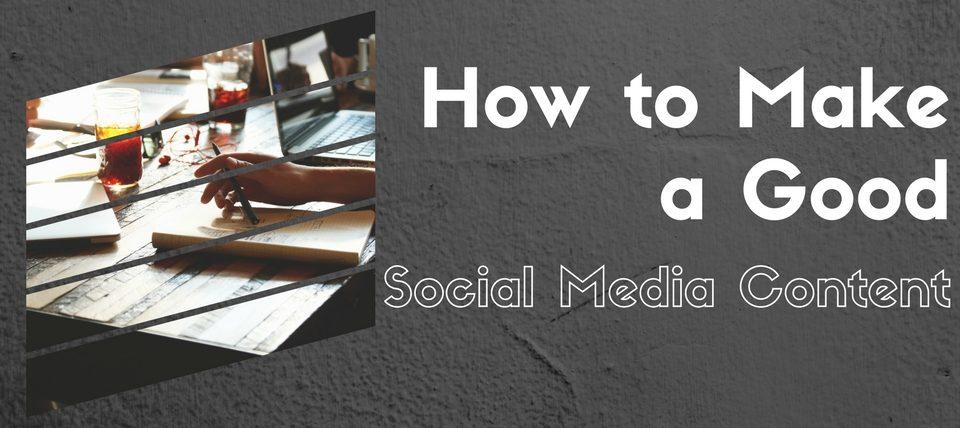 HOW TO MAKE A GOOD SOCIAL MEDIA CONTENT