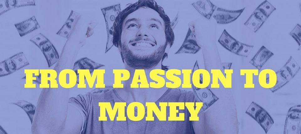From Passion to Money