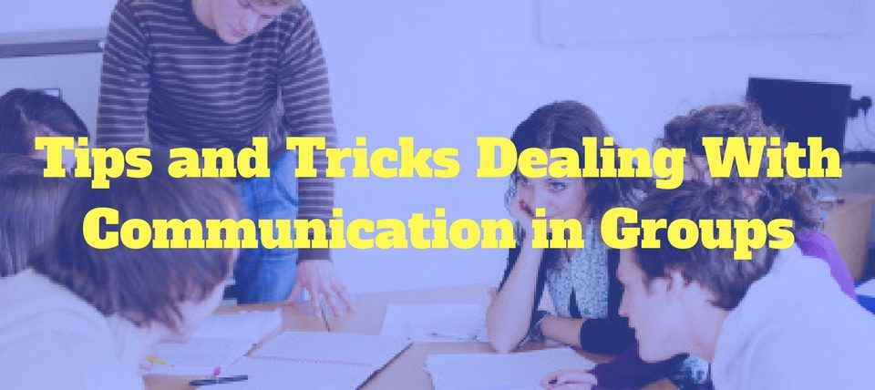 Tips and Tricks Dealing With Communication in Groups